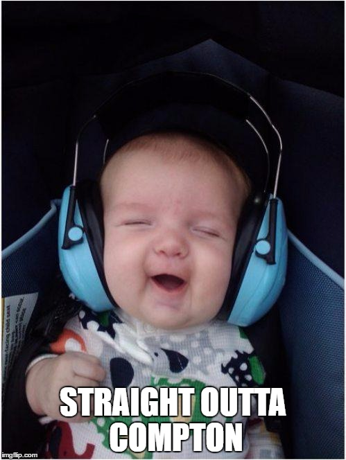 Jammin Baby | STRAIGHT OUTTA COMPTON | image tagged in memes,jammin baby | made w/ Imgflip meme maker