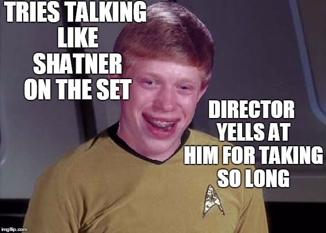 Star Trek Brian | TRIES TALKING LIKE SHATNER ON THE SET DIRECTOR YELLS AT HIM FOR TAKING SO LONG | image tagged in star trek brian | made w/ Imgflip meme maker