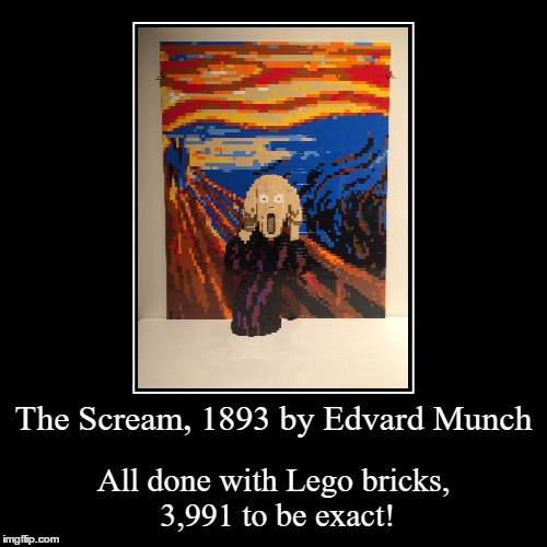 From Nathan Sawaya's Art Of The Brick Exhibition I Saw In Seattle Over The Summer | The Scream, 1893 by Edvard Munch | All done with Lego bricks, 3,991 to be exact! | image tagged in funny,demotivationals,nathan sawaya,lego,art of the brick,the scream | made w/ Imgflip demotivational maker