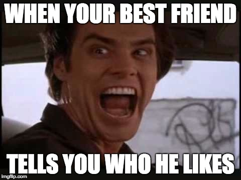 WHEN YOUR BEST FRIEND TELLS YOU WHO HE LIKES | image tagged in jim carrey,best friends,crush,like,who | made w/ Imgflip meme maker