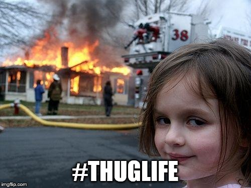 Disaster Girl Meme | #THUGLIFE | image tagged in memes,disaster girl | made w/ Imgflip meme maker