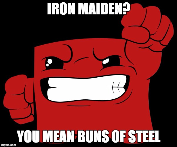overly beefy super meat boy | IRON MAIDEN? YOU MEAN BUNS OF STEEL | image tagged in supermeatboy,iron maiden,buns | made w/ Imgflip meme maker