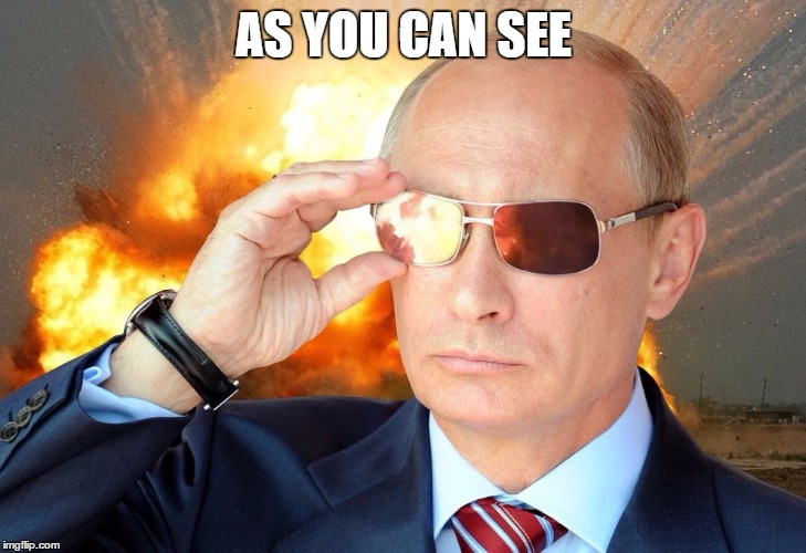 Putin Nuke 2 | AS YOU CAN SEE | image tagged in putin nuke 2 | made w/ Imgflip meme maker