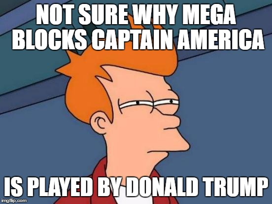 Futurama Fry Meme | NOT SURE WHY MEGA BLOCKS CAPTAIN AMERICA IS PLAYED BY DONALD TRUMP | image tagged in memes,futurama fry | made w/ Imgflip meme maker