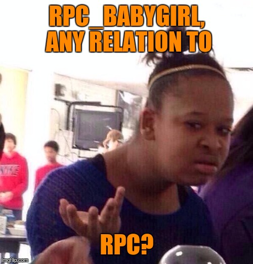 Black Girl Wat Meme | RPC_BABYGIRL, ANY RELATION TO RPC? | image tagged in memes,black girl wat | made w/ Imgflip meme maker