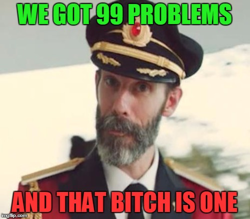 WE GOT 99 PROBLEMS AND THAT B**CH IS ONE | made w/ Imgflip meme maker
