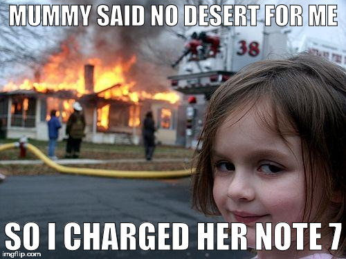 Note 7 Revenge | MUMMY SAID NO DESERT FOR ME SO I CHARGED HER NOTE 7 | image tagged in samsung,note 7,fire,memes,disaster girl | made w/ Imgflip meme maker