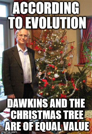 Think about it |  ACCORDING TO EVOLUTION; DAWKINS AND THE CHRISTMAS TREE ARE OF EQUAL VALUE | image tagged in meme,richard dawkins,christmas tree,evolution,atheism | made w/ Imgflip meme maker