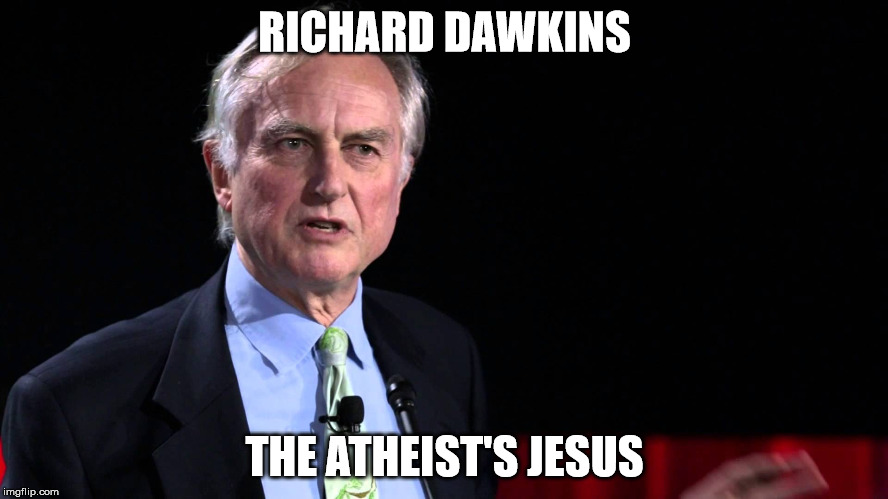 Faith in Dawkins. It's a thing. |  RICHARD DAWKINS; THE ATHEIST'S JESUS | image tagged in memes,richard dawkins,atheist,jesus | made w/ Imgflip meme maker