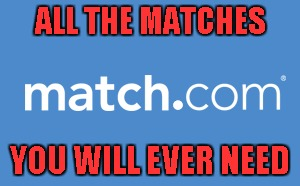 ALL THE MATCHES YOU WILL EVER NEED | made w/ Imgflip meme maker