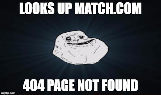 LOOKS UP MATCH.COM 404 PAGE NOT FOUND | made w/ Imgflip meme maker