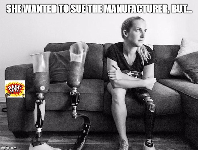 SHE WANTED TO SUE THE MANUFACTURER, BUT... | image tagged in leg | made w/ Imgflip meme maker