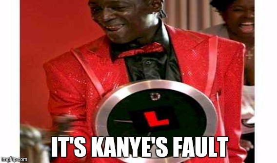 IT'S KANYE'S FAULT | made w/ Imgflip meme maker