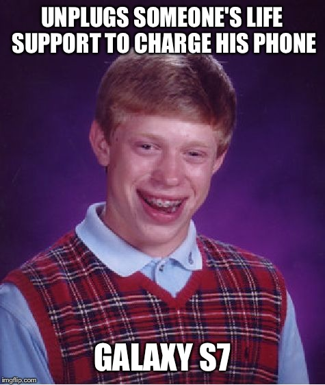 Bad Luck Brian Meme | UNPLUGS SOMEONE'S LIFE SUPPORT TO CHARGE HIS PHONE GALAXY S7 | image tagged in memes,bad luck brian | made w/ Imgflip meme maker