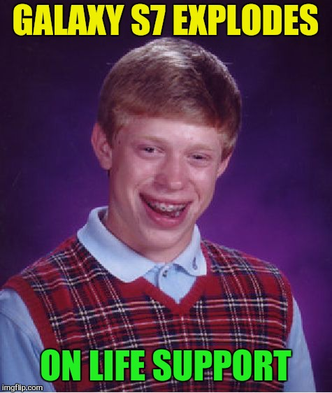 Bad Luck Brian Meme | GALAXY S7 EXPLODES ON LIFE SUPPORT | image tagged in memes,bad luck brian | made w/ Imgflip meme maker