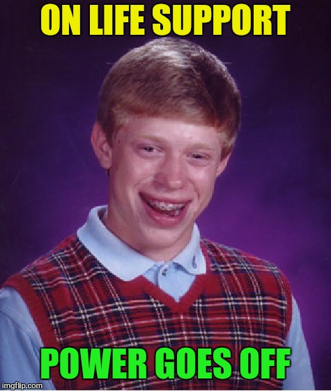 Bad Luck Brian Meme | ON LIFE SUPPORT POWER GOES OFF | image tagged in memes,bad luck brian | made w/ Imgflip meme maker