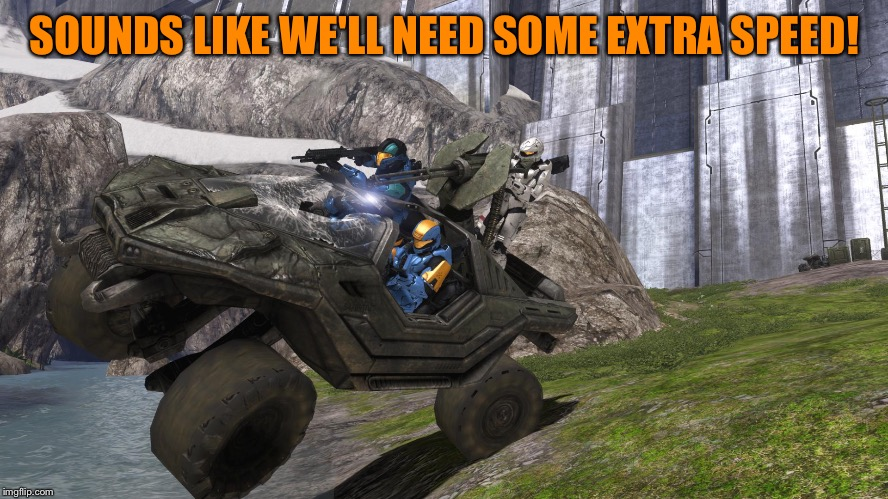 Demonic Penguin Driving The Warthog | SOUNDS LIKE WE'LL NEED SOME EXTRA SPEED! | image tagged in demonic penguin driving the warthog | made w/ Imgflip meme maker