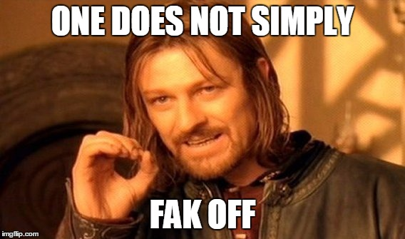 One Does Not Simply Meme | ONE DOES NOT SIMPLY FAK OFF | image tagged in memes,one does not simply | made w/ Imgflip meme maker