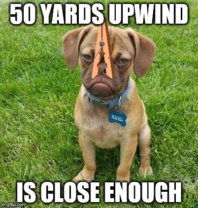 50 YARDS UPWIND IS CLOSE ENOUGH | made w/ Imgflip meme maker
