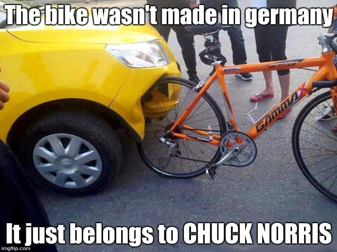 The bike wasn't made in germany It just belongs to CHUCK NORRIS | image tagged in car and bike | made w/ Imgflip meme maker