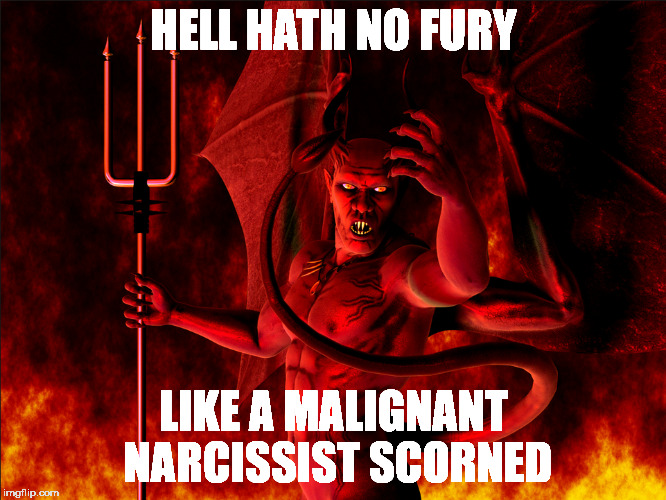 Image result for hell hath no fury like a narcissist