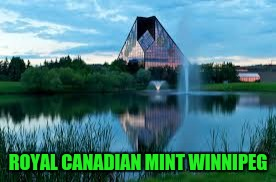 ROYAL CANADIAN MINT WINNIPEG | made w/ Imgflip meme maker