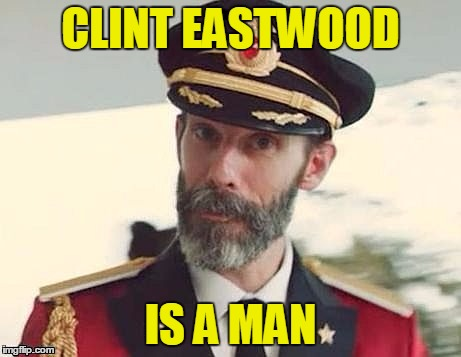 Captain Obvious | CLINT EASTWOOD IS A MAN | image tagged in captain obvious | made w/ Imgflip meme maker