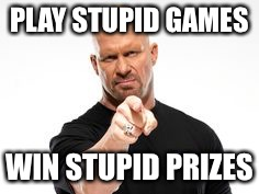 PLAY STUPID GAMES WIN STUPID PRIZES | made w/ Imgflip meme maker