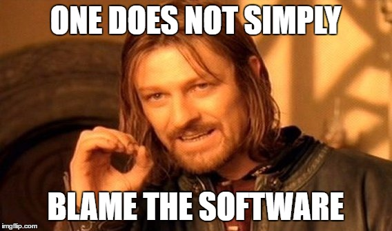 One Does Not Simply Meme | ONE DOES NOT SIMPLY BLAME THE SOFTWARE | image tagged in memes,one does not simply | made w/ Imgflip meme maker