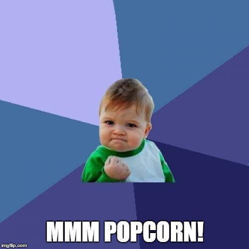 Success Kid Meme | MMM POPCORN! | image tagged in memes,success kid | made w/ Imgflip meme maker