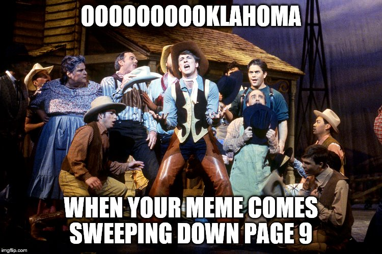 OOOOOOOOOKLAHOMA WHEN YOUR MEME COMES SWEEPING DOWN PAGE 9 | made w/ Imgflip meme maker