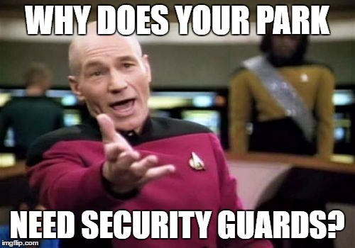 Picard Wtf Meme | WHY DOES YOUR PARK NEED SECURITY GUARDS? | image tagged in memes,picard wtf | made w/ Imgflip meme maker