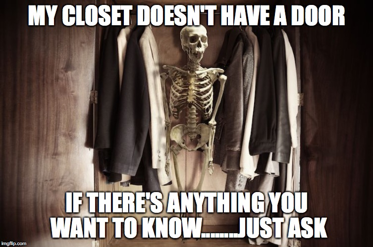 My closet is always open | MY CLOSET DOESN'T HAVE A DOOR IF THERE'S ANYTHING YOU WANT TO KNOW........JUST ASK | image tagged in skeleton,in,closet | made w/ Imgflip meme maker