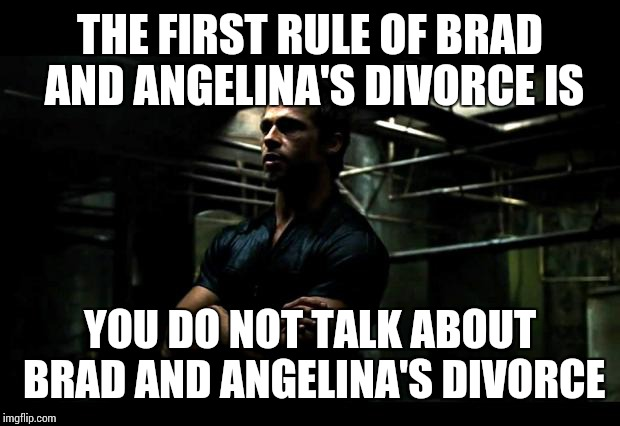 THE FIRST RULE OF BRAD AND ANGELINA'S DIVORCE IS YOU DO NOT TALK ABOUT BRAD AND ANGELINA'S DIVORCE | image tagged in fight club template,brangelina | made w/ Imgflip meme maker