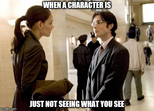 Dr Crane | WHEN A CHARACTER IS JUST NOT SEEING WHAT YOU SEE | image tagged in memes,dr crane | made w/ Imgflip meme maker