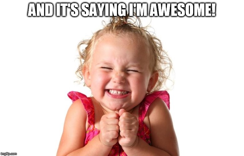 So Excited | AND IT'S SAYING I'M AWESOME! | image tagged in so excited | made w/ Imgflip meme maker