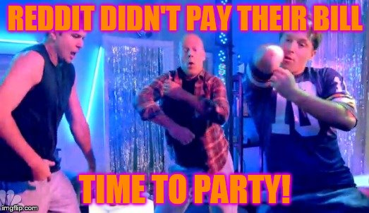 Boy Dance Party | REDDIT DIDN'T PAY THEIR BILL TIME TO PARTY! | image tagged in boy dance party | made w/ Imgflip meme maker