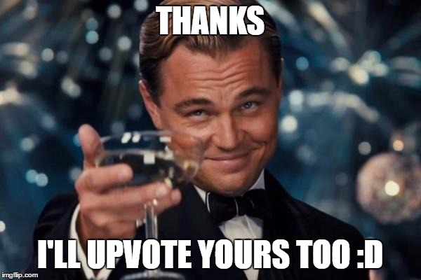 Leonardo Dicaprio Cheers Meme | THANKS I'LL UPVOTE YOURS TOO :D | image tagged in memes,leonardo dicaprio cheers | made w/ Imgflip meme maker
