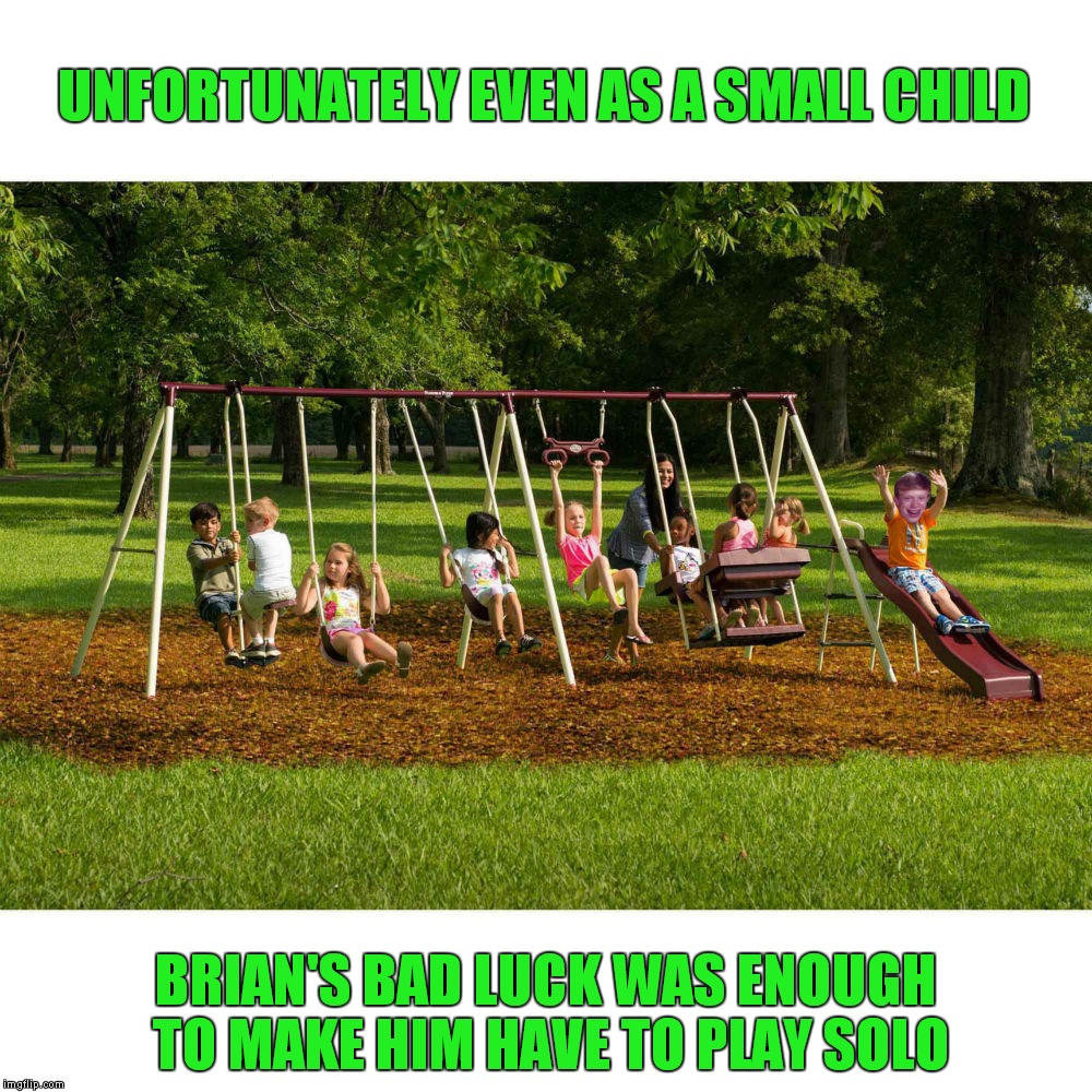 Bad luck know's no age limit :( | UNFORTUNATELY EVEN AS A SMALL CHILD BRIAN'S BAD LUCK WAS ENOUGH TO MAKE HIM HAVE TO PLAY SOLO | image tagged in bad luck brian,playground,solo,big headed baby | made w/ Imgflip meme maker