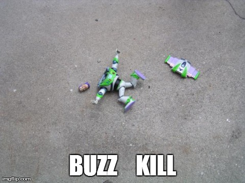 BUZZ    KILL | image tagged in funny,buzz lightyear | made w/ Imgflip meme maker