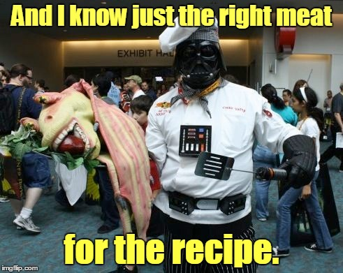 And I know just the right meat for the recipe. | made w/ Imgflip meme maker