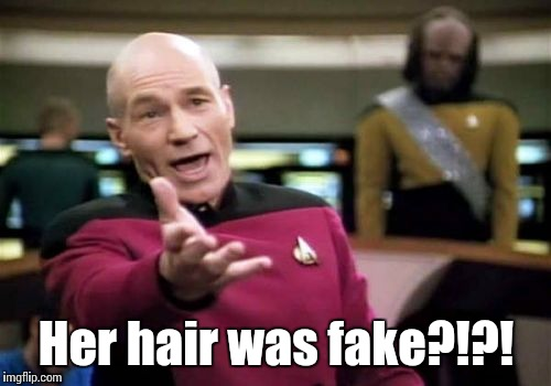 Picard Wtf Meme | Her hair was fake?!?! | image tagged in memes,picard wtf | made w/ Imgflip meme maker
