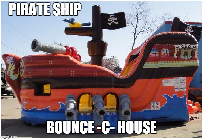 PIRATE SHIP BOUNCE -C- HOUSE | made w/ Imgflip meme maker