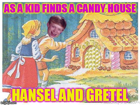 AS A KID FINDS A CANDY HOUSE HANSEL AND GRETEL | made w/ Imgflip meme maker