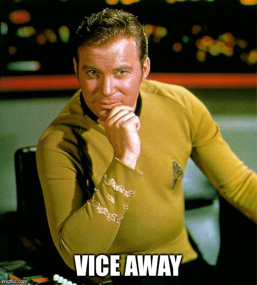 Captain Kirk The Thinker | VICE AWAY | image tagged in captain kirk the thinker | made w/ Imgflip meme maker