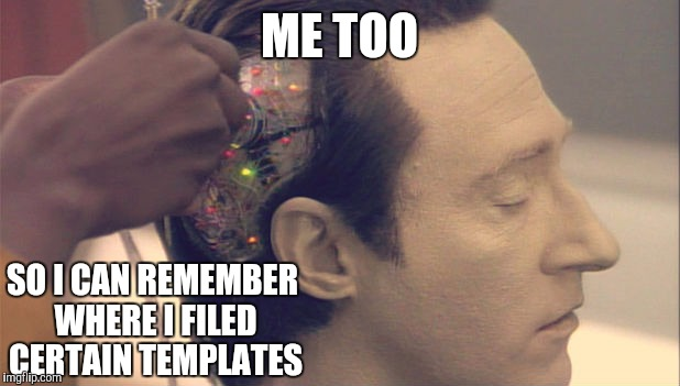 ME TOO SO I CAN REMEMBER WHERE I FILED CERTAIN TEMPLATES | made w/ Imgflip meme maker