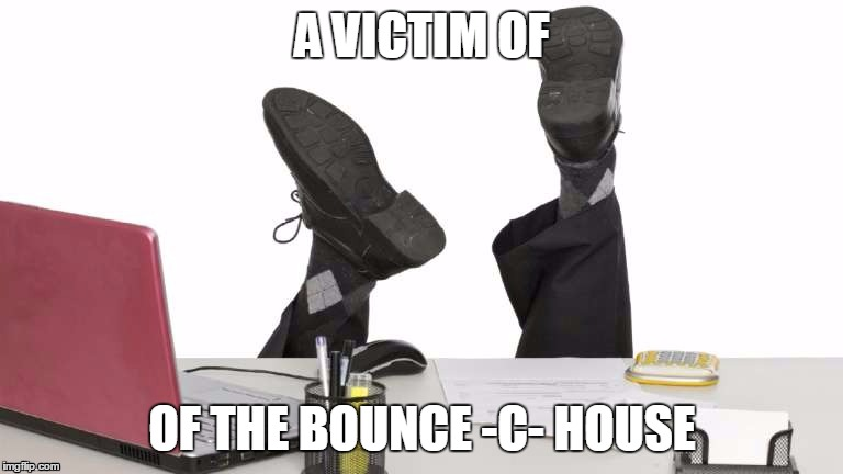 A VICTIM OF OF THE BOUNCE -C- HOUSE | made w/ Imgflip meme maker