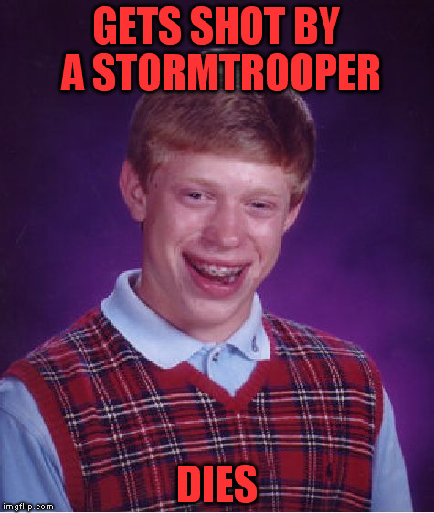 I MADE A STAR WARS JOKE....but probably a repost | GETS SHOT BY A STORMTROOPER DIES | image tagged in memes,bad luck brian,star wars,ghostofchurch | made w/ Imgflip meme maker