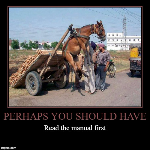 Consult the Manual | PERHAPS YOU SHOULD HAVE | Read the manual first | image tagged in funny,demotivationals,donkey,fail | made w/ Imgflip demotivational maker