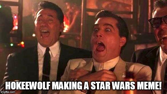 Goodfellas Laughing | HOKEEWOLF MAKING A STAR WARS MEME! | image tagged in goodfellas laughing | made w/ Imgflip meme maker